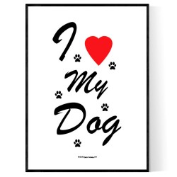 I Love My Dog Poster